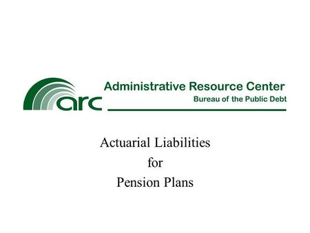 Actuarial Liabilities for Pension Plans. Overview What is an actuarial liability? What impact do actuarial liabilities have on Financial Reporting? How.