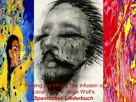 """ Freeing the Mind"": The Infusion of Local Color in Hugo Wolf's Spanisches Liederbuch."