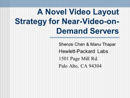 A Novel Video Layout Strategy for Near-Video-on- Demand Servers Shenze Chen & Manu Thapar Hewlett-Packard Labs 1501 Page Mill Rd. Palo Alto, CA 94304.