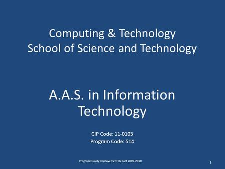 Computing & Technology School of Science and Technology A.A.S. in Information Technology CIP Code: 11-0103 Program Code: 514 1 Program Quality Improvement.
