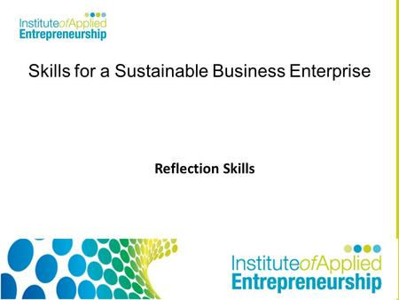Skills for a Sustainable Business Enterprise Reflection Skills.