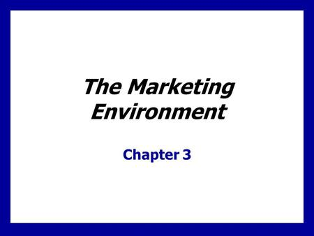 The Marketing Environment Chapter 3. 3 - 1 Learning Goals 1.Understand environmental forces 2.Learn how demographic and economic factors affect marketing.