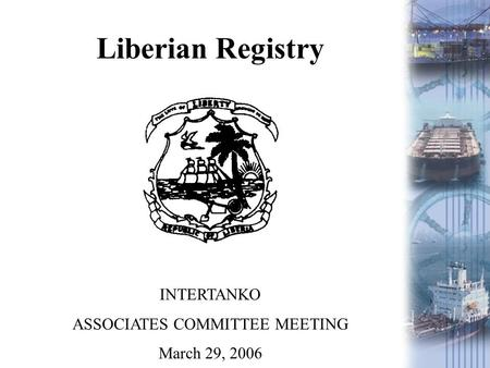 Liberian Registry INTERTANKO ASSOCIATES COMMITTEE MEETING March 29, 2006.
