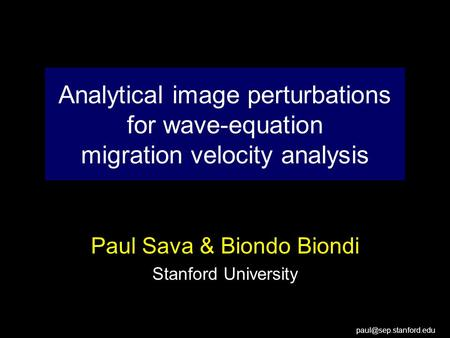 Analytical image perturbations for wave-equation migration velocity analysis Paul Sava & Biondo Biondi Stanford University.