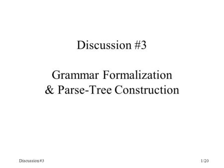 Discussion #31/20 Discussion #3 Grammar Formalization & Parse-Tree Construction.