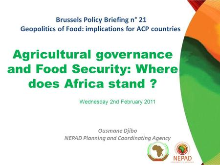 Agricultural governance and Food Security: Where does Africa stand ? Brussels Policy Briefing n° 21 Geopolitics of Food: implications for ACP countries.