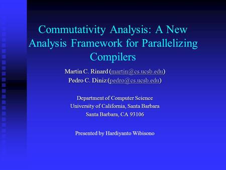 Commutativity Analysis: A New Analysis Framework for Parallelizing Compilers Martin C. Rinard  Pedro C. Diniz