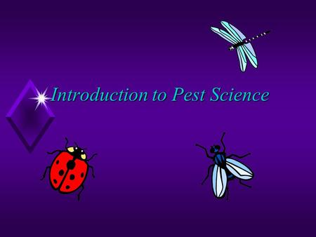 Introduction to Pest Science. Pests u Interact with humans when they are finding food, fiber, shelter or space u Can be vectors for disease u Associated.