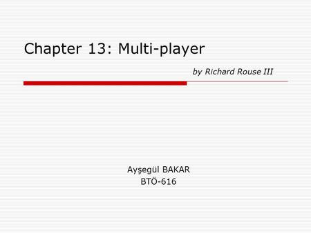 Chapter 13: Multi-player Ayşegül BAKAR BTÖ-616 by Richard Rouse III.