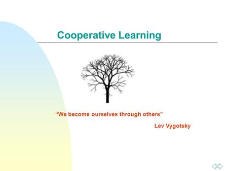 "Cooperative Learning ""We become ourselves through others"" Lev Vygotsky."