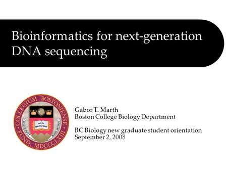 Bioinformatics for next-generation DNA sequencing Gabor T. Marth Boston College Biology Department BC Biology new graduate student orientation September.