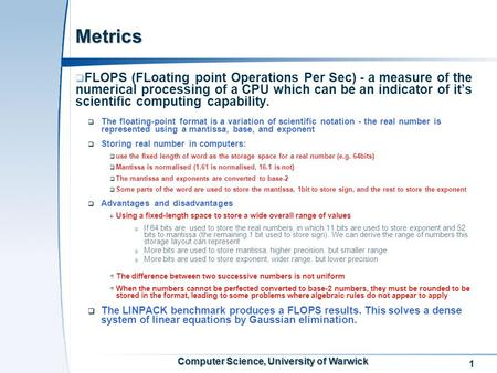1 Computer Science, University of Warwick Metrics  FLOPS (FLoating point Operations Per Sec) - a measure of the numerical processing of a CPU which can.