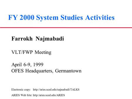FY 2000 System Studies Activities Farrokh Najmabadi VLT/FWP Meeting April 6-9, 1999 OFES Headquarters, Germantown Electronic copy: