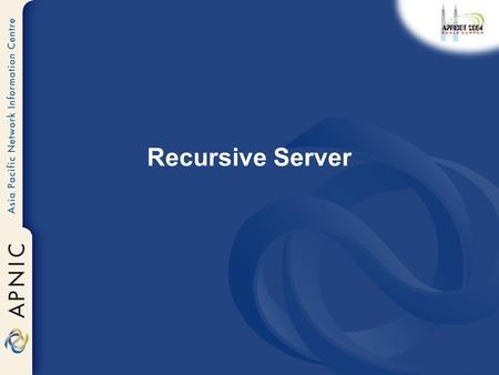 Recursive Server. Overview Recursive Service Root server list localhost 0.0.127.in-addr.arpa named.conf.