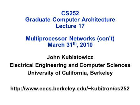 CS252 Graduate Computer Architecture Lecture 17 Multiprocessor Networks (con't) March 31 th, 2010 John Kubiatowicz Electrical Engineering and Computer.