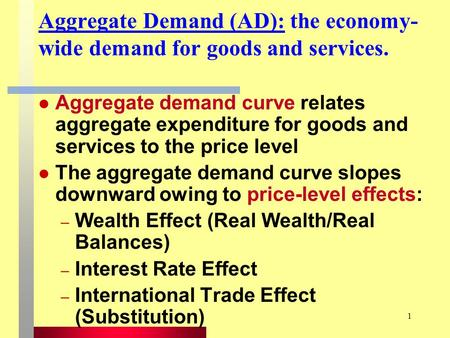 1 Aggregate Demand (AD): the economy- wide demand for goods and services. Aggregate demand curve relates aggregate expenditure for goods and services to.