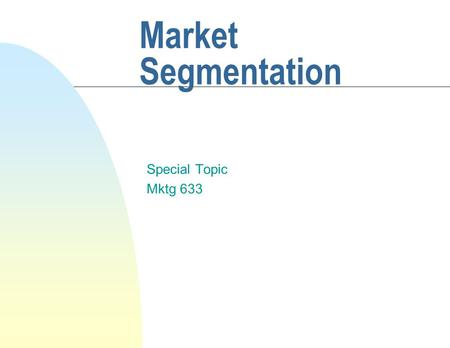 Market Segmentation Special Topic Mktg 633. Objectives n Definition n Reasons for segmentation n Bases of segmentation n Applications n Product Positioning.