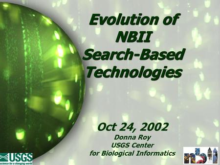 Evolution of NBII Search-Based Technologies Oct 24, 2002 Donna Roy USGS Center for Biological Informatics.
