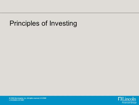 © 2008 Morningstar, Inc. All rights reserved. 3/1/2008 LCN200803-2013997 Principles of Investing.