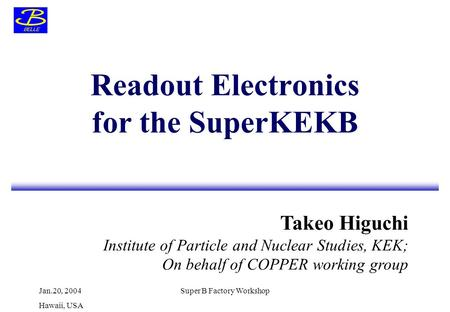 Takeo Higuchi Institute of Particle and Nuclear Studies, KEK; On behalf of COPPER working group Jan.20, 2004 Hawaii, USA Super B Factory Workshop Readout.