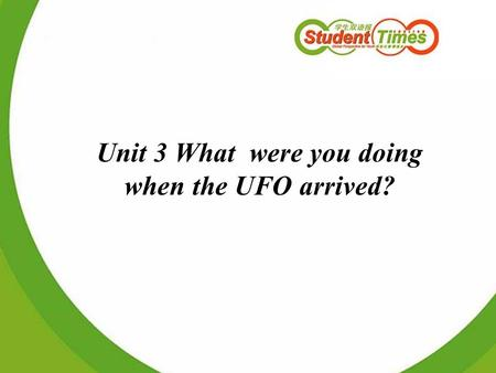 Unit 3 What were you doing when the UFO arrived?.