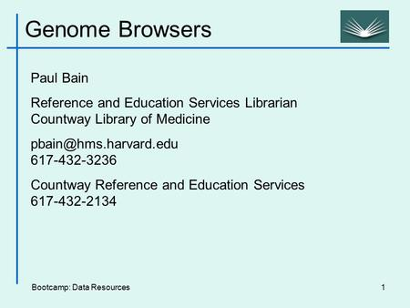Bootcamp: Data Resources1 Paul Bain Reference and Education Services Librarian Countway Library of Medicine 617-432-3236 Countway.