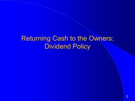 1 Returning Cash to the Owners: Dividend Policy. 2 First Principles Invest in projects that yield a return greater than the minimum acceptable hurdle.