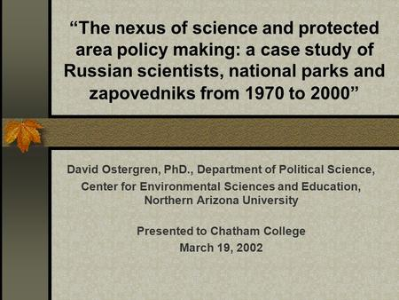 """The nexus of science and protected area policy making: a case study of Russian scientists, national parks and zapovedniks from 1970 to 2000"" David Ostergren,"