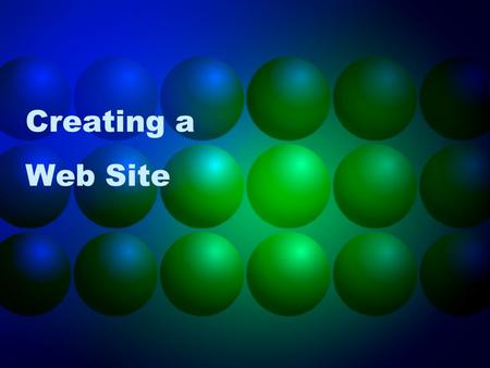 Creating a Web Site. Networks Internet –Large worldwide network of computers Client/server architecture ISP –Internet Service Provider A business that.
