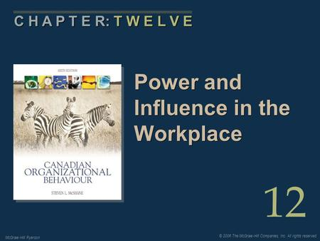 © 2006 The McGraw-Hill Companies, Inc. All rights reserved. McGraw-Hill Ryerson 12 C H A P T E R: T W E L V E Power and Influence in the Workplace.