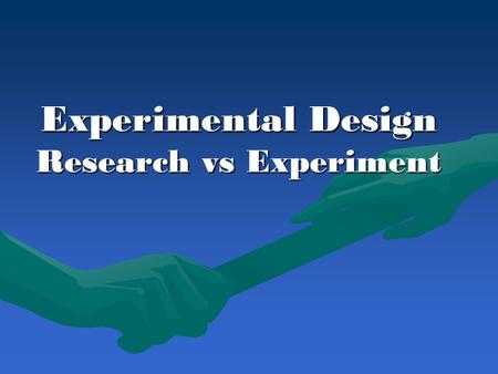 Experimental Design Research vs Experiment. Research A careful search An effort to obtain new knowledge in order to answer a question or to solve a problem.