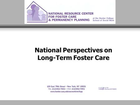 National Perspectives on Long-Term Foster Care. MINNESOTA NATIONAL PERSPECTIVES ON LONG TERM FOSTER CARE AS A PERMANECY OPTION Gerald P. Mallon, DSW National.
