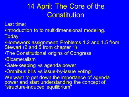 14 April: The Core of the Constitution Last time: Introduction to to multidimensional modeling. Today: Homework assignment: Problems 1.2 and 1.5 from Stewart.