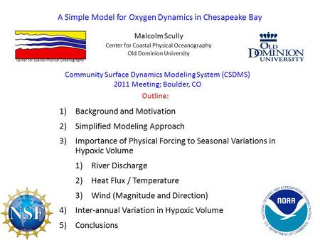 A Simple Model for Oxygen Dynamics in Chesapeake Bay Malcolm Scully 1)Background and Motivation 2)Simplified Modeling Approach 3)Importance of Physical.