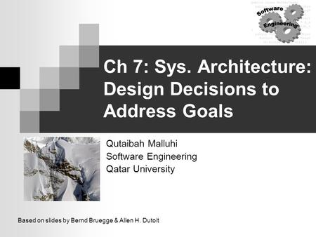 Ch 7: Sys. Architecture: Design Decisions to Address Goals