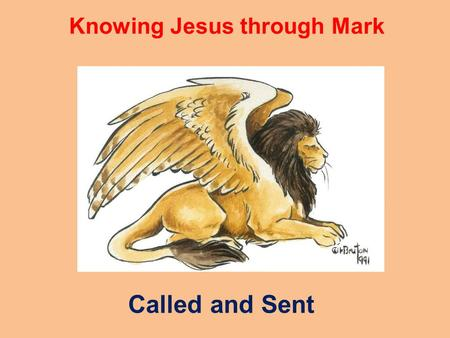 Knowing Jesus through Mark Called and Sent. What is the primary characteristic of a Christian? Someone who has 'accepted Jesus,' is forgiven, and is 'on.