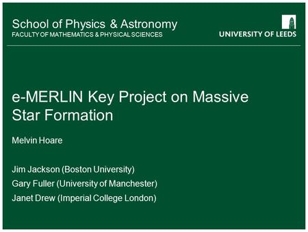 School of something FACULTY OF OTHER School of Physics & Astronomy FACULTY OF MATHEMATICS & PHYSICAL SCIENCES e-MERLIN Key Project on Massive Star Formation.