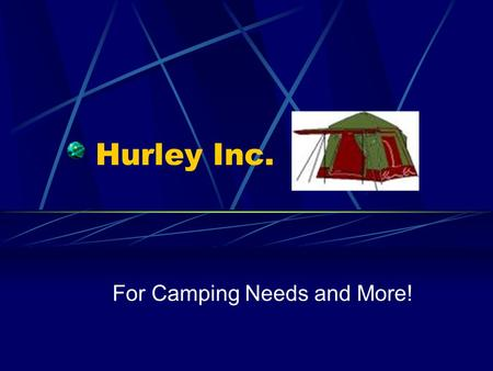 Hurley Inc. For Camping Needs and More!. Our Products Camping Backpacks 2 Person Tents 3 Person Tents Hiking Boots Walking Sticks.
