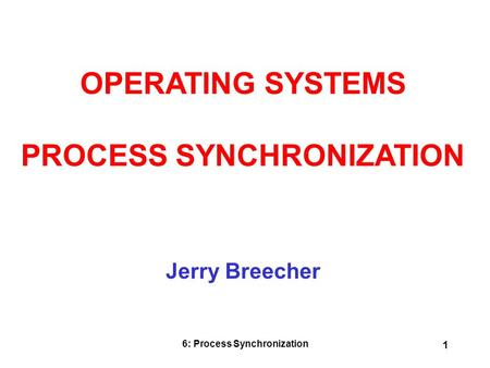 6: Process Synchronization 1 Jerry Breecher OPERATING SYSTEMS PROCESS SYNCHRONIZATION.