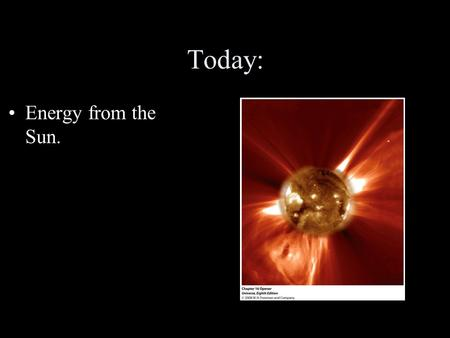 Today: Energy from the Sun.. Why is the Sun such an important source of energy? The Sun has a high surface temperature. –5800 K –Every bit of the Sun's.