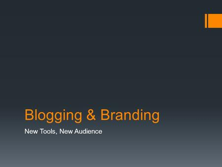 Blogging & Branding New Tools, New Audience. What We'll Cover Today  What blogging is  How it can help you grow your audience  How to use your blogging.