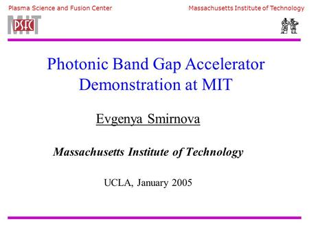 Plasma Science and Fusion Center Massachusetts Institute of Technology Evgenya Smirnova Massachusetts Institute of Technology UCLA, January 2005 Photonic.