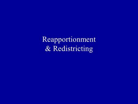 Reapportionment & Redistricting. Constitution Senators –6 years –Selected by state legislatures –17 th Amendment, 1913: Direct election Members of House.