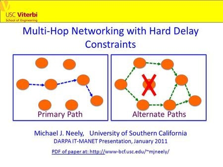 Multi-Hop Networking with Hard Delay Constraints Michael J. Neely, University of Southern California DARPA IT-MANET Presentation, January 2011 PDF of paper.