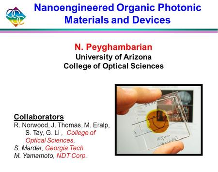 Collaborators R. Norwood, J. Thomas, M. Eralp, S. Tay, G. Li, College of Optical Sciences, S. Marder, Georgia Tech. M. Yamamoto, NDT Corp. N. Peyghambarian.