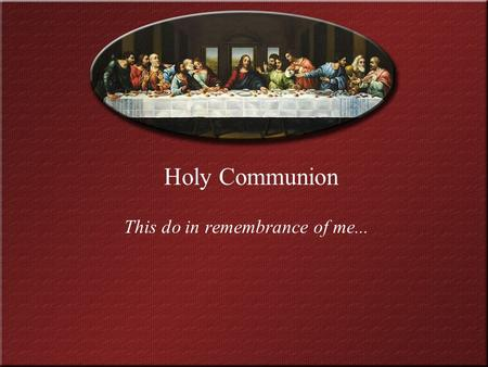 Holy Communion This do in remembrance of me.... Holy Communion According to St. Matthew3 According to St. Mark10 According to St. Luke17 According to.