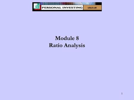 1 Module 8 Ratio Analysis. 2 Module 8 - Learning Objectives Define key valuation ratios: price to earnings, PEG, price to sales, price to book, and price.