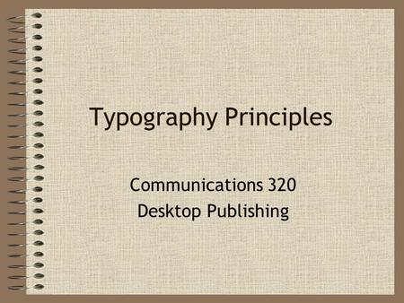 Typography Principles Communications 320 Desktop Publishing.