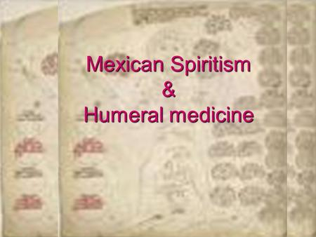 Mexican Spiritism & Humeral medicine. 2 Mexican Spiritism Arose mid-19 th C.—an era of political, economic, & social turbulence Inquisition—women resisted.