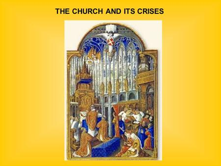THE CHURCH AND ITS CRISES. FAR-REACHING AUTHORITY & INFLUENCE  Powerful political institution  Powerful legal authority (Canon law)  Powerful psychological.